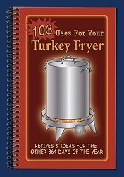 Sierra Valley 103 Uses For Your Turkey Fryer Cookbook